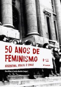 50 ANOS DE FEMINÍSMO:BRASIL, ARGENTINA E CHILE