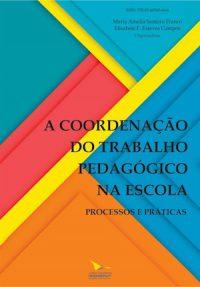 A COORDENAÇÃO DO TRABALHO PEDAGÓGICO NAESCOLA. PROCESSOS E PRÁTICA