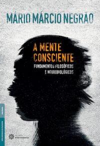 A MENTE CONSCIENTE: FUNDAMENTOS FILOSÓFICOS E NEUROBIOLÓGICOS