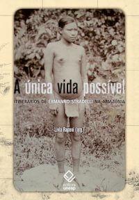 A ÚNICA VIDA POSSÍVEL: ITINERÁRIOS DE ERMANNO STRADELLI NA AMAZÔNIA
