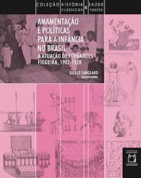 AMAMENTAÇÃO E POLÍTICAS PARA A INFÂNCIA NO BRASIL: A ATUAÇÃO DE FERNANDES FIGUEIRA (1902–1928)