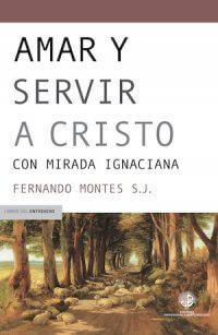 AMAR Y SERVIR A CRISTO. UNA MIRADA IGNACIANA