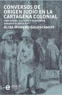 CONVERSOS DE ORIGEN JUDÍO EN LA CARTAGENA COLONIAL VIDA SOCIAL, CULTURAL Y ECONÓMICA EN EL SIGLO XVII