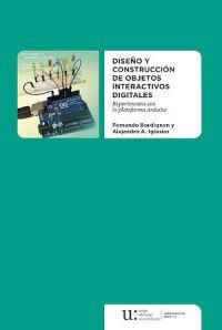 DISEÑO Y CONSTRUCCIÓN DE OBJETOS INTERACTIVOS DIGITALES. EXPERIMENTOS CON LA PLATAFORMA ARDUINO