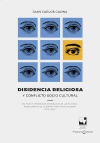 DISIDENCIA RELIGIOSA Y CONFLICTO SOCIOCULTURAL. TÁCTICAS Y ESTRATEGIAS EVANGÉLICAS DE LUCHA POR EL MODELAMIENTO DE LA ESFERA PÚBLICA EN COLOMBIA (1912–1957)