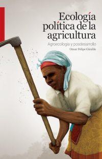 ECOLOGÍA POLÍTICA DE LA AGRICULTURA. AGROECOLOGÍA Y POSDESARROLLO