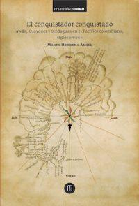 EL CONQUISTADOR CONQUISTADO. AWÁS, CUAYQUER Y SINDAGUAS EN EL PACÍFICO COLOMBIANO, SIGLOS XVI–XVIII