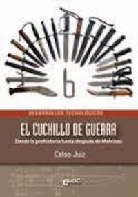 EL CUCHILLO DE GUERRA. DE PREHISTORIA HASTA DESPUÉS DE MALVINAS