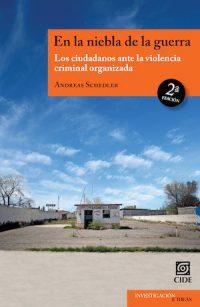 EN LA NIEBLA DE LA GUERRA. LOS CIUDADANOS ANTE LA VIOLENCIA CRIMINAL ORGANIZADA
