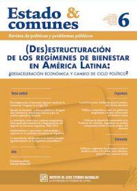 ESTADO & COMUNES N.º 6 VOLUMEN 1: REVISTA DE POLÍTICAS Y PROBLEMAS PÚBLICOS. (DES)ESTRUCTURACIÓN DE LOS REGÍMENES DE BIENESTAR EN AMÉRICA LATINA: ¿DESACELERACIÓN ECONÓMICA Y CAMBIO DE CICLO POLÍTICO?