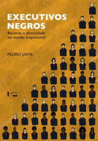 EXECUTIVOS NEGROS: RACISMO E DIVERSIDADE NO MUNDO EMPRESARIAL