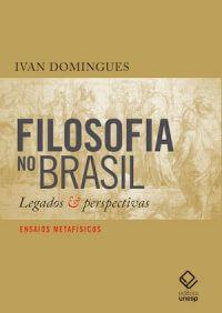 FILOSOFIA NO BRASIL: LEGADOS E PERSPECTIVAS - ENSAIOS METAFILOSÓFICOS