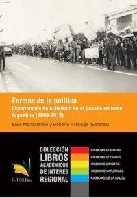 FORMAS DE LA POLÍTICA. EXPERIENCIAS DE ACTIVISMO EN EL PASADO RECIENTE. ARGENTINA (1969–2013)