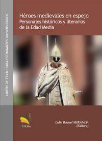 HÉROES MEDIEVALES EN ESPEJO. PERSONAJES HISTÓRICOS Y LITERARIOS DE LA EDAD MEDIA