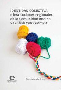 IDENTIDAD COLECTIVA E INSTITUCIONES REGIONALES EN LA COMUNIDAD ANDINA. UN ANÁLISIS CONSTRUCTIVISTA