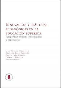 INNOVACIÓN Y PRÁCTICAS PEDAGÓGICAS EN LA EDUCACIÓN SUPERIOR. PERSPECTIVAS TEÓRICAS, INVESTIGACIÓN Y EXPERIENCIAS