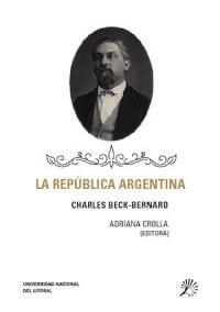 LA REPÚBLICA ARGENTINA. CHARLES BECK-BERNARD