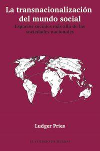 LA TRANSNACIONALIZACIÓN DEL MUNDO SOCIAL. ESPACIOS SOCIALES MÁS ALLÁ DE LAS SOCIEDADES NACIONALES