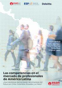 LAS COMPETENCIAS EN EL MERCADO DE PROFESIONALES DE AMÉRICA LATINA: ¿QUÉ DESTREZAS DEMANDARÁN LAS EMPRESAS DEL FUTURO EN CHILE, COLOMBIA, ECUADOR Y EL PERÚ?