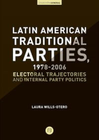 LATIN AMERICAN TRADITIONAL PARTIES, 1978–2006. ELECTORAL TRAJECTORIES AND INTERNAL PARTY POLITICS