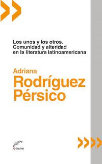 LOS UNOS Y LOS OTROS. COMUNIDAD Y ALTERIDAD EN LA LITERATURA LATINOAMERICANA