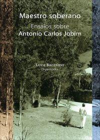 MAESTRO SOBERANO - ENSAIOS SOBRE ANTONIO CARLOS JOBIM