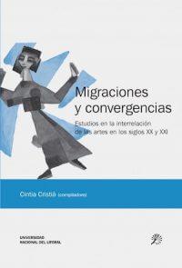 MIGRACIONES Y CONVERGENCIAS. ESTUDIOS SOBRE LA INTERRELACIÓN DE LAS ARTES EN LOS SIGLOS XX Y XXI