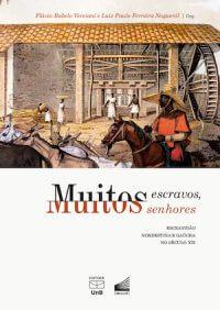 MUITOS ESCRAVOS, MUITOS SENHORES: ESCRAVIDÃO NORDESTINA E GAÚCHA NO SÉCULO XIX