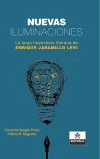NUEVAS ILUMINACIONES: LA LARGA TRAYECTORIA LITERARIA DE ENRIQUE JARAMILLO LEVI