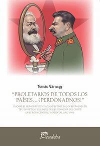 """""""PROLETARIOS DE TODOS LOS PAÍSES… ¡PERDONADNOS!"""". O SOBRE EL HUMOR POLÍTICO CLANDESTINO EN LOS REGÍMENES DE TIPO SOVIÉTICO Y EL PAPEL DESLEGITIMADOR DEL CHISTE EN EUROPA CENTRAL Y ORIENTAL 1917–1991"""