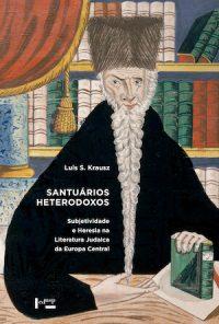 SANTUÁRIOS HETERODOXOS: SUBJETIVIDADE E HERESIA NA LITERATURA JUDAICA DA EUROPA CENTRAL