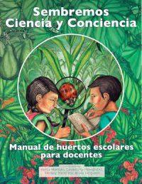 SEMBREMOS CIENCIA Y CONCIENCIA: MANUAL DE HUERTOS ESCOLARES PARA DOCENTES
