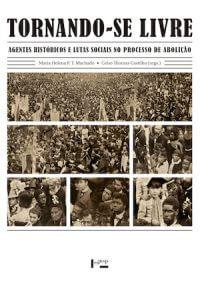 TORNANDO-SE LIVRE: AGENTES HISTÓRICOS E LUTAS SOCIAIS NO PROCESSO DE ABOLIÇÃO