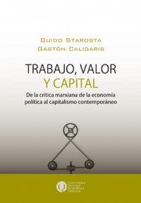 TRABAJO, VALOR Y CAPITAL. DE LA CRÍTICA MARXISTA DE LA ECONOMÍA POLÍTICA, AL CAPITALISMO MODERNO