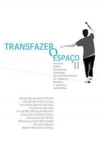TRANFAZER O ESPAÇO II: ENSAIOS SOBRE LITERATURAS NÔMADES EM METAMORFOSES DE ESPAÇOS, TEMPOS E SUJEITOS ANDARILHOS