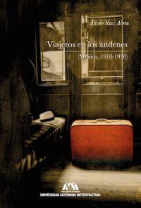 VIAJEROS EN LOS ANDENES. MÉXICO, 1910–1938