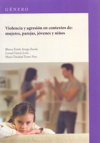 VIOLENCIA Y AGRESIÓN EN CONTEXTO DE: MUJERES, PAREJAS, JÓVENES Y NIÑOS