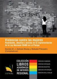 VIOLENCIAS CONTRA LAS MUJERES. REALIDADES, DESAFÍOS Y ACTORES EN LA IMPLEMENTACIÓN DE LA LEY NACIONAL 26485 EN LA PAMPA