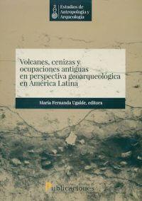 VOLCANES, CENIZAS Y OCUPACIONES ANTIGUAS EN PERSPECTIVA GEOARQUEOLÓGICA EN AMÉRICA LATINA. COLECCIÓN: ESTUDIOS DE ANTROPOLOGÍA Y ARQUEOLOGÍA, VOLUMEN 2.