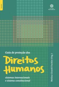 Guia de proteção dos direitos humanos: sistemas internacionais e sistema constitucional
