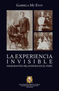 La experiencia invisible. Inmigrantes irlandeses en el Perú