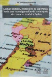 Luchas plurales, horizontes de esperanza: hacia una reconfiguración de la categoría clase en América Latina