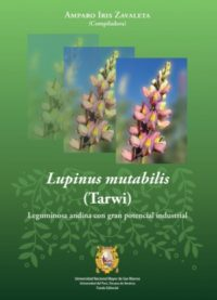Lupinus mutabilis (tarwi). Leguminosa andina con gran potencial industrial