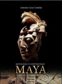 Mitología y continuidad Maya. La creación del hombre y su entorno