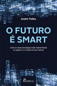 O Futuro é Smart. Como as novas tecnologias estão redesenhando os negócios e o mundo em que vivemos