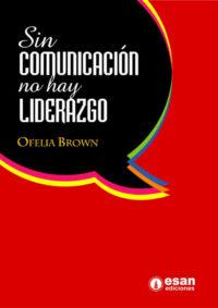 Sin comunicación no hay liderazgo: una perspectiva comunicacional del liderazgo