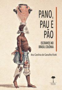 Pano, Pau e Pão - Escravos no Brasil colônia