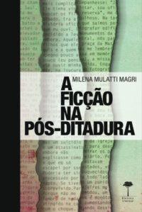 A Ficção na Pós-Ditadura: Caio Fernando Abreu, Bernardo Carvalho e Milton Hatoum