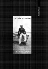 Al oído del tiempo: Antologías de Vicente Huidobro