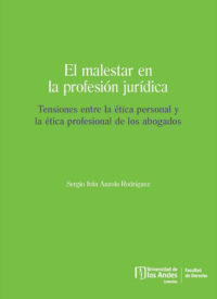 El malestar en la profesión jurídica. Tensiones entre la ética personal y la ética profesional de los abogados